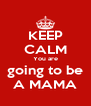 KEEP CALM You are going to be A MAMA - Personalised Poster A4 size