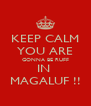 KEEP CALM YOU ARE GONNA BE RUFF IN  MAGALUF !! - Personalised Poster A4 size