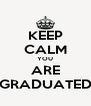 KEEP CALM YOU ARE GRADUATED - Personalised Poster A4 size