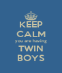 KEEP CALM you are having TWIN BOYS - Personalised Poster A4 size