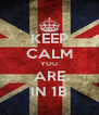 KEEP CALM YOU ARE IN 1B - Personalised Poster A4 size