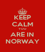 KEEP CALM YOU ARE IN NORWAY - Personalised Poster A4 size