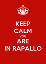 KEEP CALM YOU ARE IN RAPALLO - Personalised Poster A4 size