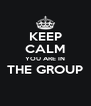 KEEP CALM YOU ARE IN THE GROUP  - Personalised Poster A4 size