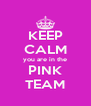 KEEP CALM you are in the PINK TEAM - Personalised Poster A4 size
