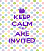 KEEP CALM YOU ARE INVITED - Personalised Poster A4 size
