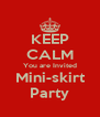 KEEP CALM You are Invited Mini-skirt Party - Personalised Poster A4 size