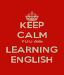 KEEP CALM YOU ARE LEARNING ENGLISH - Personalised Poster A4 size