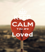 KEEP CALM You are Loved  - Personalised Poster A4 size