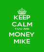 KEEP CALM YOU ARE MONEY MIKE - Personalised Poster A4 size