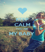 KEEP CALM YOU ARE  MY BABY   - Personalised Poster A4 size