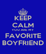 KEEP CALM YOU ARE MY FAVORITE BOYFRIEND - Personalised Poster A4 size