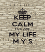 KEEP CALM YOU ARE  MY LIFE M Y S - Personalised Poster A4 size