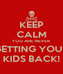 KEEP CALM YOU ARE NEVER GETTING YOUR KIDS BACK! - Personalised Poster A4 size