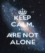 KEEP CALM, YOU ARE NOT ALONE - Personalised Poster A4 size