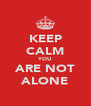 KEEP CALM YOU ARE NOT ALONE - Personalised Poster A4 size