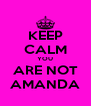 KEEP CALM YOU ARE NOT AMANDA - Personalised Poster A4 size