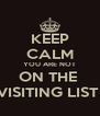 KEEP CALM YOU ARE NOT ON THE  VISITING LIST  - Personalised Poster A4 size