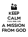KEEP CALM YOU ARE ON A MISSION  FROM GOD - Personalised Poster A4 size