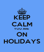 KEEP CALM YOU ARE  ON HOLIDAYS - Personalised Poster A4 size