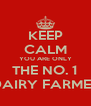 KEEP CALM YOU ARE ONLY THE NO. 1 DAIRY FARMER - Personalised Poster A4 size