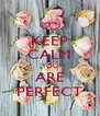 KEEP CALM YOU ARE PERFECT - Personalised Poster A4 size