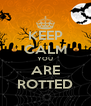 KEEP CALM YOU ARE ROTTED - Personalised Poster A4 size