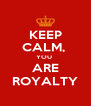 KEEP CALM,  YOU  ARE ROYALTY - Personalised Poster A4 size