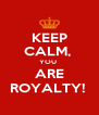 KEEP CALM,  YOU  ARE ROYALTY!  - Personalised Poster A4 size