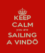 KEEP CALM you are SAILING A VINDÖ - Personalised Poster A4 size