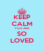 KEEP CALM YOU ARE SO LOVED - Personalised Poster A4 size