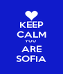 KEEP CALM YOU  ARE SOFIA - Personalised Poster A4 size