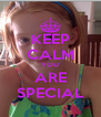 KEEP CALM YOU ARE SPECIAL - Personalised Poster A4 size