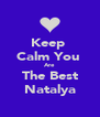 Keep  Calm You  Are The Best Natalya - Personalised Poster A4 size