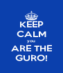 KEEP CALM you ARE THE GURO! - Personalised Poster A4 size