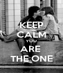 KEEP CALM YOU ARE  THE ONE - Personalised Poster A4 size