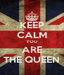 KEEP CALM YOU ARE THE QUEEN - Personalised Poster A4 size