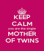 KEEP CALM you are the single MOTHER OF TWINS - Personalised Poster A4 size