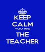 KEEP CALM YOU ARE THE TEACHER - Personalised Poster A4 size