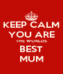KEEP CALM YOU ARE THE WORLDS BEST MUM - Personalised Poster A4 size