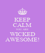 KEEP CALM YOU ARE WICKED AWESOME! - Personalised Poster A4 size