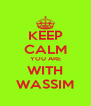 KEEP CALM YOU ARE WITH WASSIM - Personalised Poster A4 size