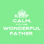 KEEP CALM, YOU ARE WONDERFUL FATHER  - Personalised Poster A4 size