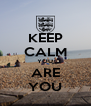 KEEP CALM YOU ARE YOU - Personalised Poster A4 size