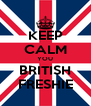 KEEP CALM YOU BRITISH FRESHIE - Personalised Poster A4 size
