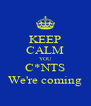 KEEP CALM YOU C*NTS We're coming - Personalised Poster A4 size