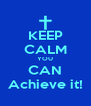KEEP CALM YOU CAN Achieve it! - Personalised Poster A4 size