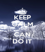 KEEP CALM YOU CAN DO IT - Personalised Poster A4 size