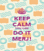 KEEP CALM YOU CAN DO IT MERJ! - Personalised Poster A4 size