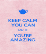 KEEP CALM YOU CAN DO IT YOU'RE AMAZING - Personalised Poster A4 size